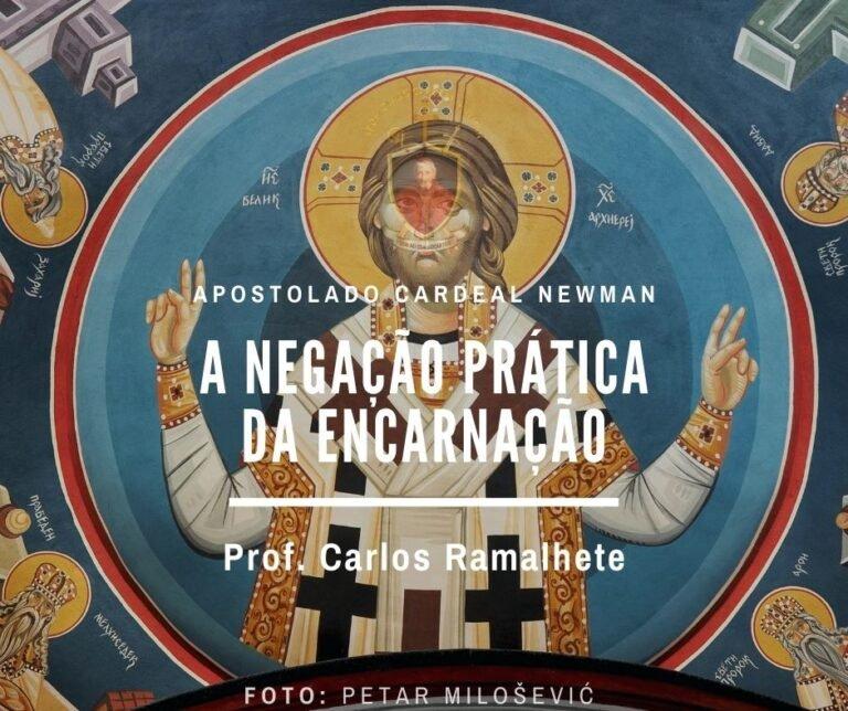 A negação prática da Encarnação – Prof. Carlos Ramalhete
